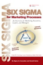Six Sigma for Marketing Processes: An Overview for Marketing Executives, Leaders, and Managers by Clyde M. Creveling