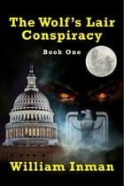 The Wolf's Lair Conspiracy: Book One by William L Inman