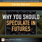 Why You Should Speculate in Futures by Carley Garner