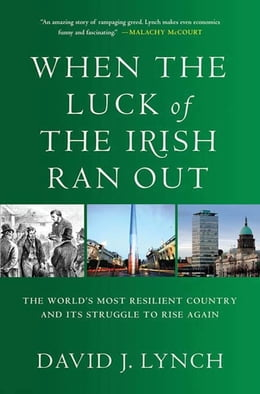 Book When the Luck of the Irish Ran Out: The World's Most Resilient Country and Its Struggle to Rise… by David J. J. Lynch