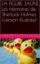 LA FIGURE JAUNE Les mémoires de Sherlock Holmes (version illustrée) by Arthur Conan Doyle