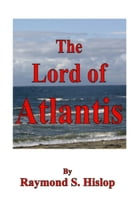 The Lord of Atlantis by Raymond S. Hislop