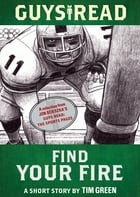 Guys Read: Find Your Fire: A Short Story from Guys Read: The Sports Pages by Tim Green