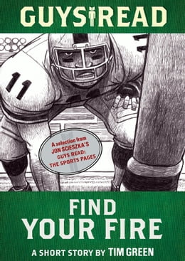 Book Guys Read: Find Your Fire: A Short Story from Guys Read: The Sports Pages by Tim Green