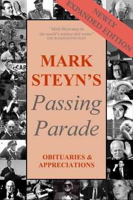 Book Mark Steyn's Passing Parade: Obituaries & Appreciations expanded edition by Mark Steyn