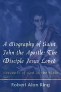 A Biography of Saint John the Apostle: The Disciple Jesus Loved (Servants of God in the Bible) f6f904c5-ba24-4392-bbdd-9163c28c7928