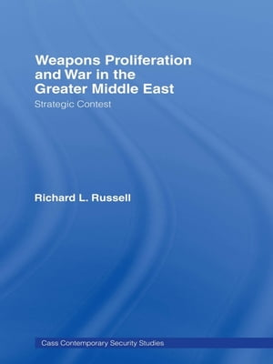 Weapons Proliferation and War in the Greater Middle East Strategic Contest