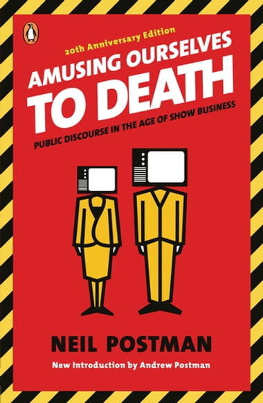 Postman Amusing Ourselves to Death - Essay - words