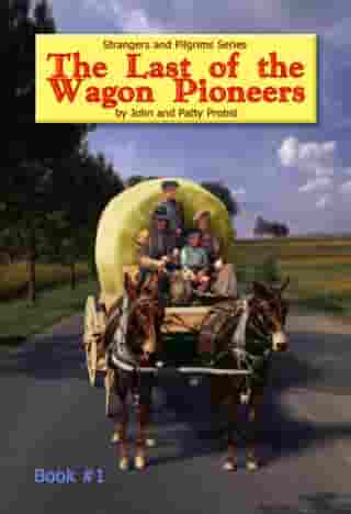 The Last of the Wagon Pioneers by John Probst