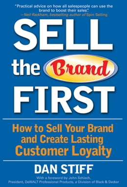 Book Sell the Brand First: How to Sell Your Brand and Create Lasting Customer Loyalty by Stiff, Dan