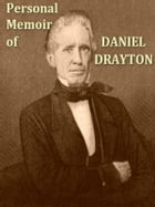 Personal Memoir of Daniel Drayton: For Four Years and Four Months a Prisoner (for Charity's Sake) in Washington Jail, Including a Narra by Daniel Drayton