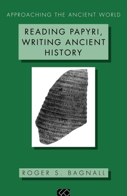 Book Reading Papyri, Writing Ancient History by Bagnall, S.