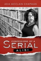Confessions of a Serial Alibi by Asia McClain Chapman