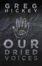Our Dried Voices by Greg Hickey