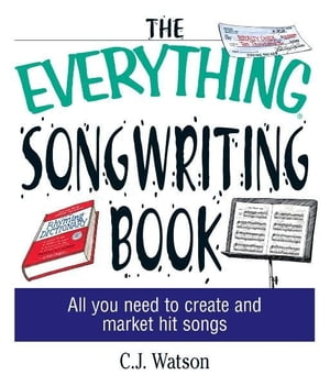 The Everything Songwriting Book: All You Need to Create and Market Hit Songs All You Need to Create and Market Hit Songs