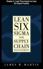 Lean Six Sigma for Supply Chain Management, Chapter 4 - Lead-Time Impact on Lean Six Sigma Projects by James Martin