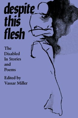 Book Despite this Flesh: The Disabled in Stories and Poems by Vassar Miller
