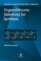 Organolithiums: Selectivity for Synthesis: Selectivity for Synthesis
