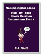 Making Digital Books: Step - By - Step E book Creation by C. A. Staff