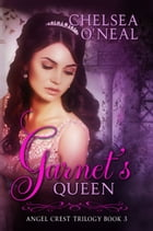Garnet's Queen: Angel Crest Series Book Three by Chelsea O'Neal
