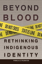 Beyond Blood: Rethinking Indigenous Identity by Dr. Pamela D. Palmater
