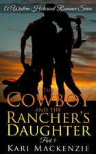 The Cowboy and the Rancher's Daughter Book 5 (A Western Historical Romance Series) by Kari Mackenzie