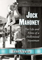 Jock Mahoney: The Life and Films of a Hollywood Stuntman by Gene Freese