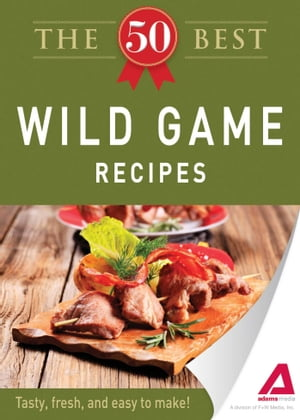The 50 Best Wild Game Recipes Tasty, fresh, and easy to make!