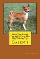 Train Your Basenji Dog With These Fun Dog Training Tips by Vince Stead