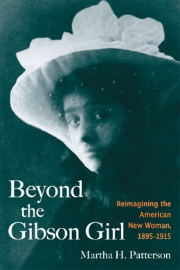 Book Beyond the Gibson Girl: Reimagining the American New Woman, 1895-1915 by Martha H. Patterson
