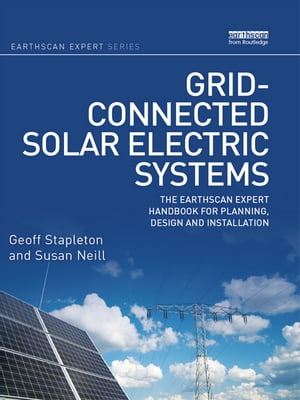 Grid-connected Solar Electric Systems The Earthscan Expert Handbook for Planning,  Design and Installation