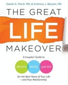 The Great Life Makeover: Weight, Mood, and Sex by Daniel Monti, M.D.