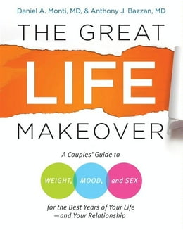 Book The Great Life Makeover: Weight, Mood, and Sex by Daniel Monti, M.D.