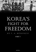 Korea's Fight for Freedom Part 3 (Illustrated) by F.A. Mckenzie
