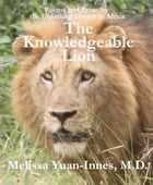 The Knowledgeable Lion: Poems and Prose by the Unfeeling Doctor in Africa by Melissa Yuan-Innes, M.D.