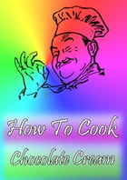 How To Cook Chocolate Cream by Cook & Book