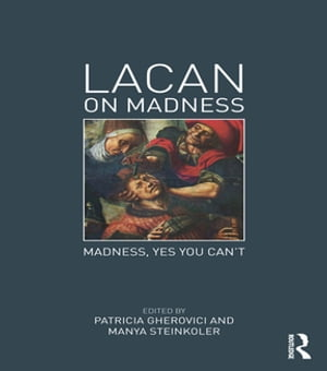 Lacan on Madness Madness,  yes you can't