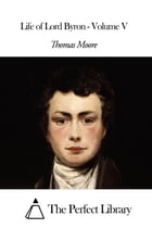 Life of Lord Byron - Volume V by Thomas Moore