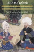 The Age of Beloveds: Love and the Beloved in Early-Modern Ottoman and European Culture and Society by Walter G. Andrews