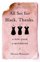 All Set for Black, Thanks.: A New Look at Mourning by Miriam Weinstein