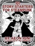 101 Story Starters for Steampunk