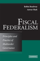 Fiscal Federalism: Principles and Practice of Multiorder Governance