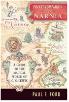 Pocket Companion to Narnia: A Guide to the Magical World of C.S. Lewis by Paul F. Ford