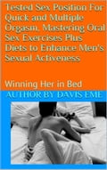 Tested Sex Position For Quick and Multiple Orgasm, Mastering Oral Sex Exercises Plus Diets to Enhance Men's Sexual Activeness ( Winning Her in Bed) 875d9432-a780-49df-bed8-04242113a360
