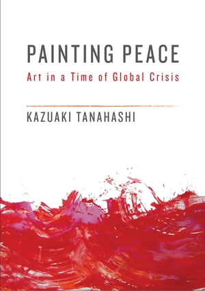 Painting Peace Art in a Time of Global Crisis