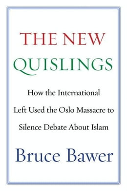 Book The New Quislings: How the International Left Used the Oslo Massacre to Silence Debate About Islam by Bruce Bawer