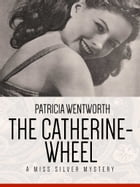 The Catherine-Wheel: A Miss Silver Mystery #15 by Patricia Wentworth