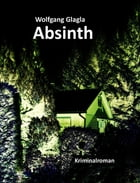 Absinth: (Richard-Tackert-Reihe-Bd. 2) by Wolfgang Glagla