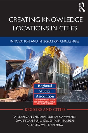 Creating Knowledge Locations in Cities Innovation and Integration Challenges