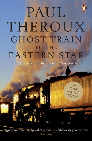 Ghost Train to the Eastern Star On the tracks of 'The Great Railway Bazaar'